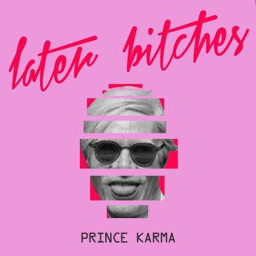 The Prince Karma (Later Bitches)